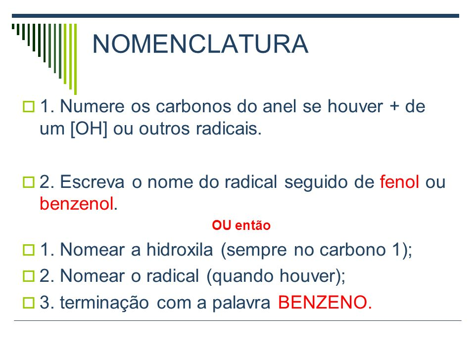 NOMENCLATURA1. Numere os carbonos do anel se houver + de um [OH] ou outros radicais. 2. Escreva o nome do radical seguido de fenol ou benzenol.